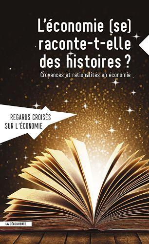 L'Économie (se) raconte-t-elle des histoires ? Croyances et rationalités en économie