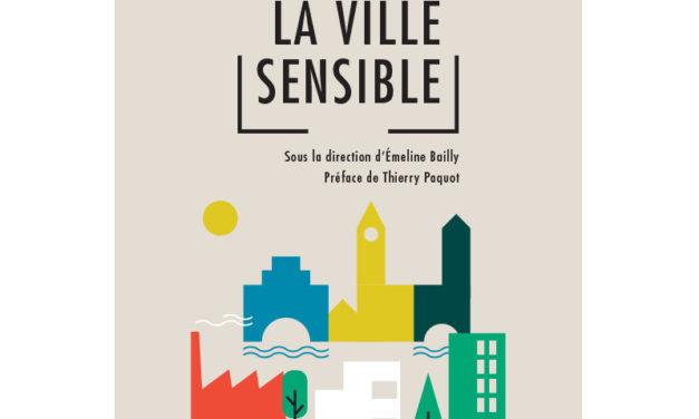 Oser la ville sensible. Paysage, expérience sensible et conception urbaine