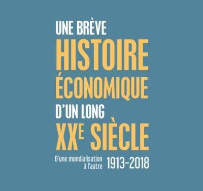 Une brève histoire économique d'un long XXe siècle : d'une mondialisation à l'autre 1913-2018