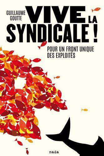 <em> Vive la syndicale ! Pour un front unique des exploités</em>