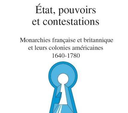 État, pouvoirs et contestations. Monarchies française et britannique et leurs colonies américaines 1640-1780