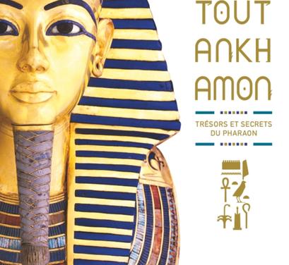 Toutankhamon – Trésors et secrets du pharaon