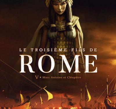 <em>Le Troisième Fils de Rome</em>. Tome V, « Marc-Antoine et Cléopâtre »