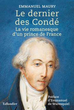 Le dernier des Condé. La vie romanesque d'un prince de France