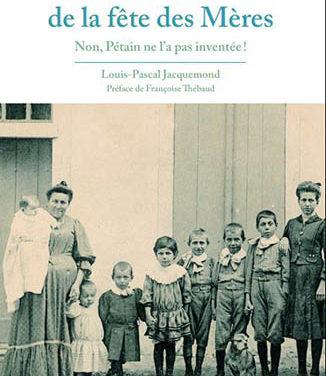 Histoire de la fête des mères. Non, Pétain ne l'a pas inventée !