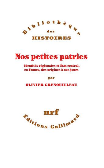 Nos petites patries – Identités régionales et État central, en France, des origines à nos jours