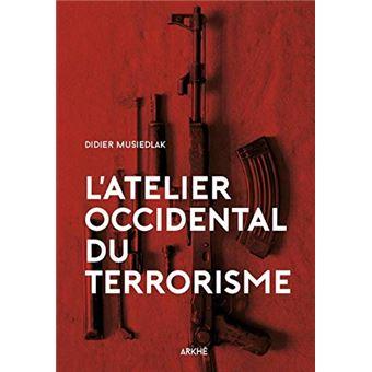 L'atelier occidental du terrorisme – Les racines du mal