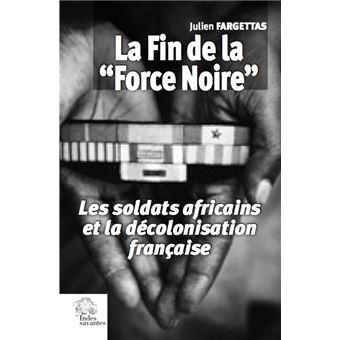 La fin de la «Force noire» – les soldats africains et la décolonisation de la France