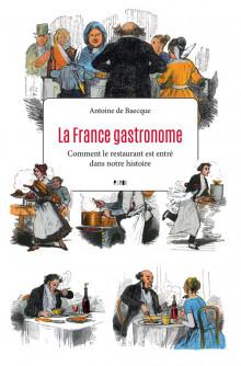 La France gastronome, comment le restaurant est entré dans notre histoire