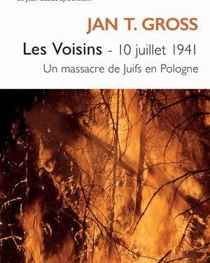 Les Voisins – 10 juillet 1941 Un massacre de juifs en Pologne