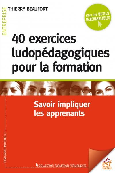 40 exercices ludopédagogiques pour la formation : savoir impliquer les intervenants
