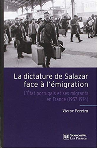 La Dictature de Salazar face à l'émigration. L'État portugais et ses migrants en France (1957-1974)
