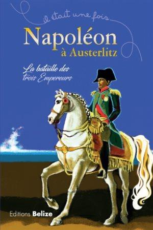 Napoléon à Austerlitz. La bataille des trois Empereurs