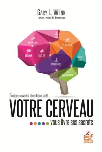 Emotions, souvenirs, alimentation, santé …Votre cerveau ….vous livre ses secrets