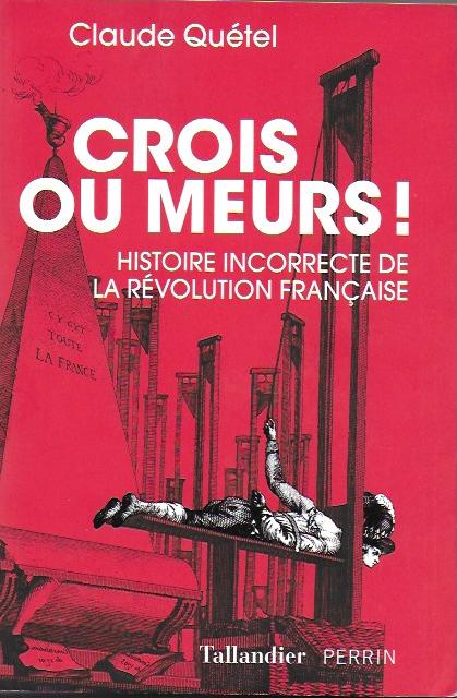 Crois ou meurs ! – Histoire incorrecte de la Révolution Française