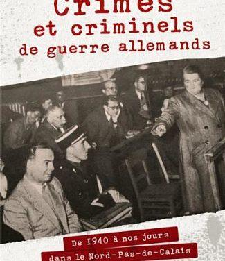 <em>Crimes et criminels de guerre allemands. De 1940 à nos jours dans le Nord-Pas-de-Calais</em>