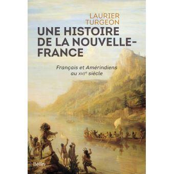 Une histoire de la Nouvelle France – Français et Amérindiens au XVIe siècle