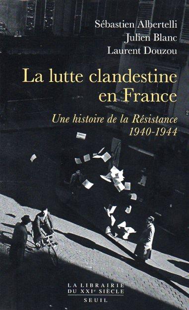 La lutte clandestine en France. Une histoire de la Résistance 1940-1944
