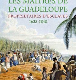 couverture Les Maîtres de la Guadeloupe - Propriétaires d'esclaves 1635-1848