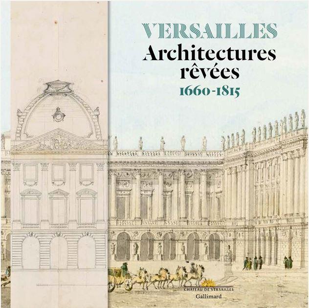 Versailles, architectures rêvées, 1660-1815