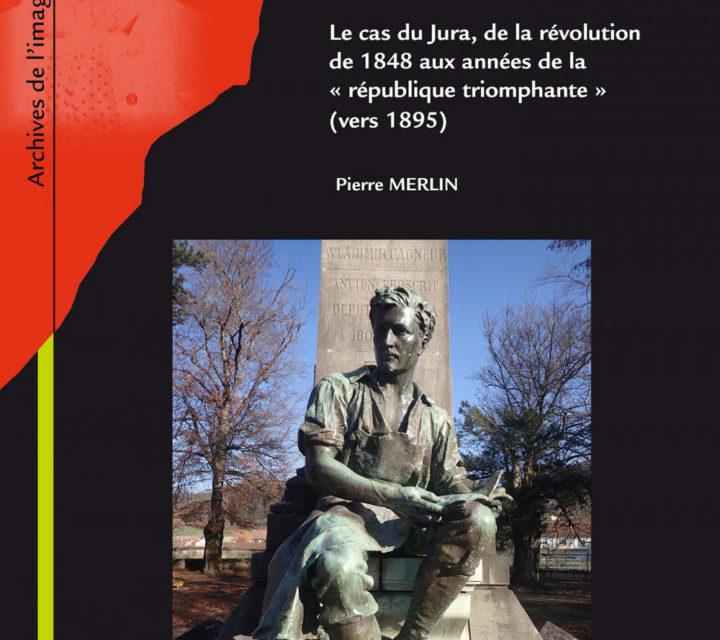 La formation d'une opinion démocratique Le cas du Jura de la révolution de 1848 aux années de la « République triomphante » (vers 1895)