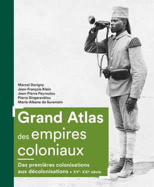 Grand Atlas des empires coloniaux – Des premières colonisations aux décolonisations (XVe – XXIe siècle)