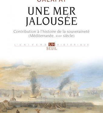 Une mer jalousée. Contribution à l'histoire de la souveraineté (Méditerranée, XVIIe siècle)