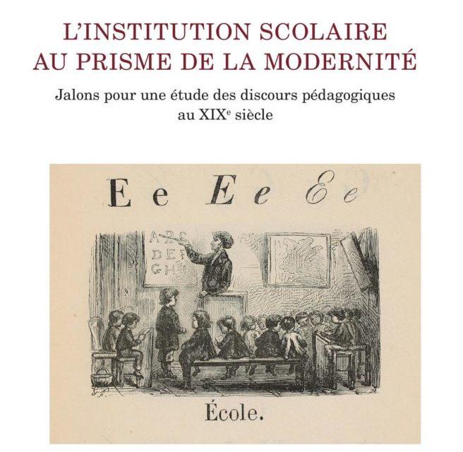 L'institution scolaire au prisme de la modernité : jalons pour une étude des discours pédagogiques au XIXe siècle