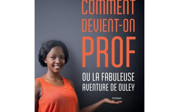 Comment devient-on prof ou la fabuleuse aventure de Ouley