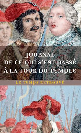 Journal de ce qui s'est passé à la tour du Temple suivi de Dernières Heures de Louis XVI par l'abbé Edgeworth de Firmont et de Mémoire écrit par Marie-Thérèse-Charlotte de France
