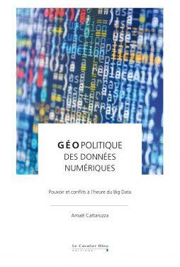 Géopolitique des données numériques. Pouvoir et conflits à l'heure du Big Data