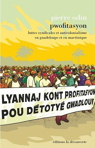 <em>Pwofitasyon. Luttes syndicales et anticolonialisme en Guadeloupe et en Martinique</em>