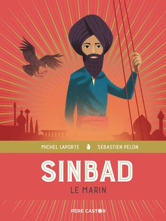 Les grands récits de la mythologie Sinbad le marin – Contes des 1 001 nuits – Héroïnes et héros de la mythologie grecque