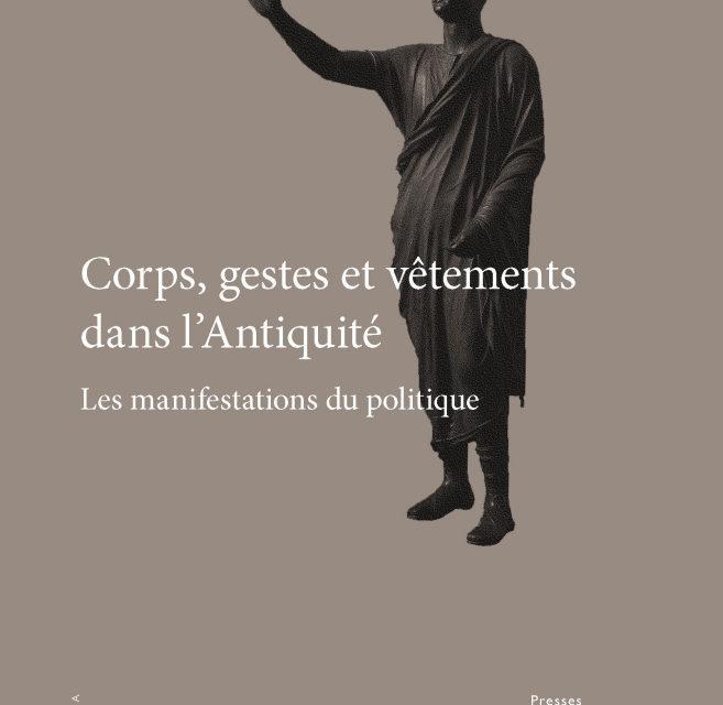Corps, gestes et vêtements dans l'Antiquité. Les manifestations du politique