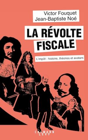 La révolte fiscale. L'impôt : histoire, théories et avatars