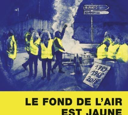 <em>Le Fond de l'air est jaune. Comprendre une révolte inédite</em>