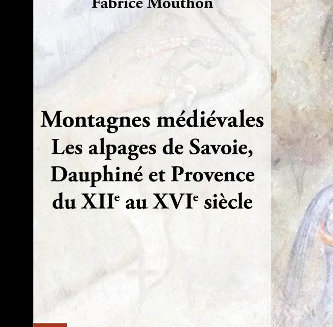 Montagnes médiévales –  Les alpages de Savoie, Dauphiné et Provence du XIIe au XVIe siècle
