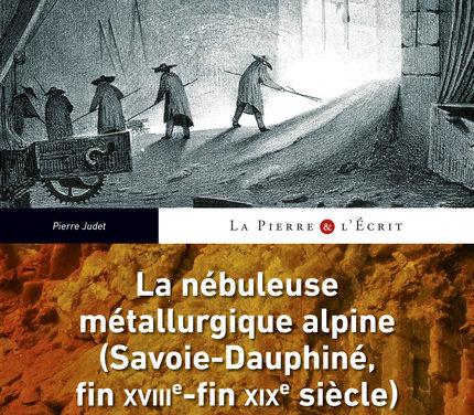 La nébuleuse métallurgique alpine (Savoie-Dauphiné, fin XVIIIe-fin XIXe siècle). Apogée, déclin et éclatement d'un territoire industriel