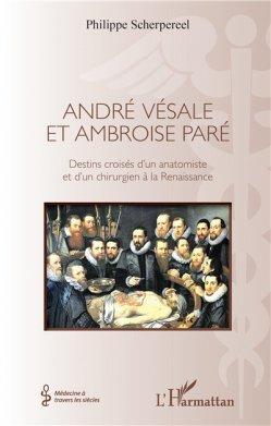 André Vésale et Ambroise Paré – Destins croisés d'un anatomiste et d'un chirurgien de la Renaissance