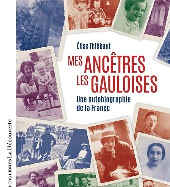 Mes ancêtres les Gauloises. Une autobiographie de la France