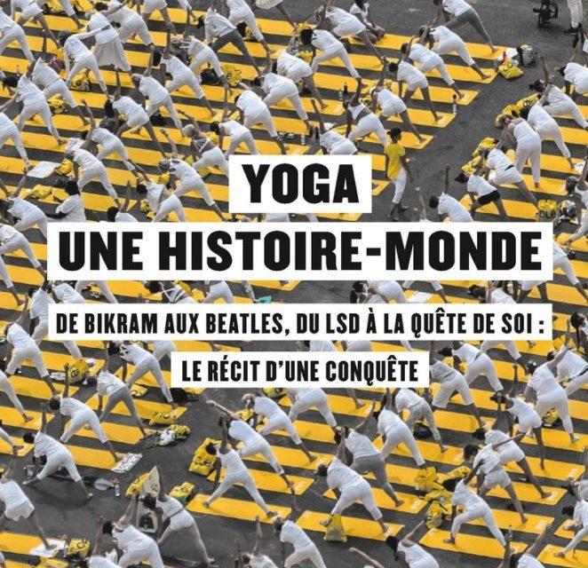 Yoga, une histoire-monde. De Bikram aux Beatles, du LSD à la quête de soi : le récit d'une conquête