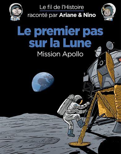 Le Fil de l'Histoire raconté par Ariane et Nino – « Le premier pas sur la Lune. Mission Apollo »