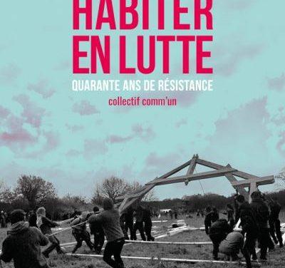 <em>Habiter en lutte. Zad de Notre-Dame-des-Landes, 40 ans de résistance</em>