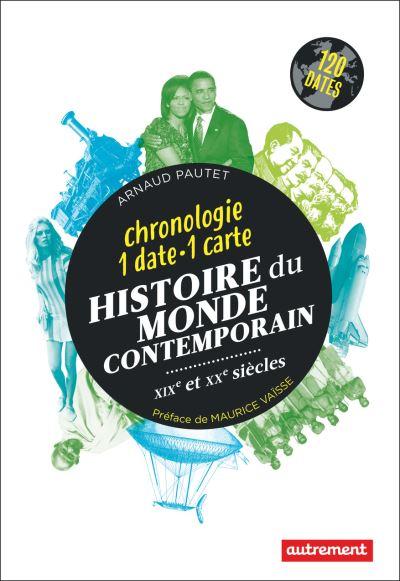 Histoire du monde contemporain : XIX ème et XX ème siècles : une date, une carte
