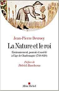 La Nature et le Roi. Environnement, pouvoir et société à l'âge de Charlemagne (740-820)