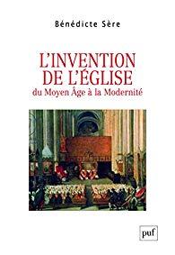 L'invention de l'Eglise. Du Moyen Âge à la Modernité