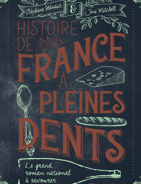 Histoire de France à pleines dents. Le grand roman national à savourer