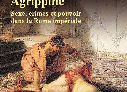 Agrippine. Sexe, crimes et pouvoir dans la Rome impériale