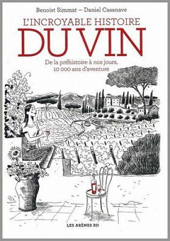 <em>L'incroyable histoire du vin. De la préhistoire à nos jours, 10 000 ans d'aventure</em>