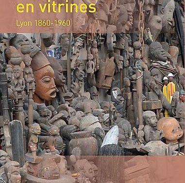 L'Afrique noire en vitrines – Lyon 1860-1960